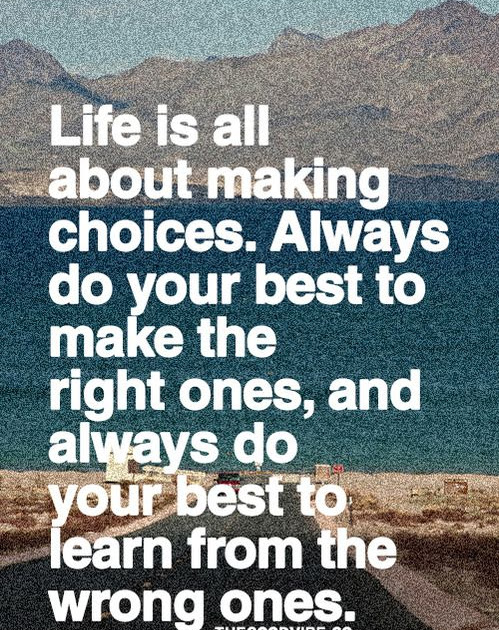 Life is all about choices..
