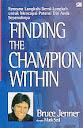 FINDING THE CHAMPION WITHIN - RENCANA LANGKAH DEMI LANGKAH UNTUK MENCAPAI POTENSI DIRI ANDA SEPENUHNYA Karya: Bruce Jenner