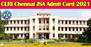 CLRI Chennai JSA Admit Card 2021