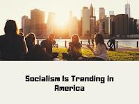 Socialism Is Trending in America