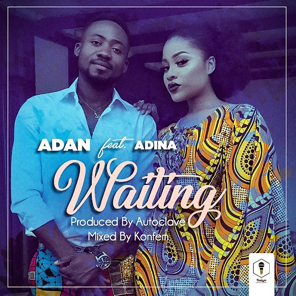 Adan ft Adina-Waiting(Prod by Autoclove)Mixed By Konfem