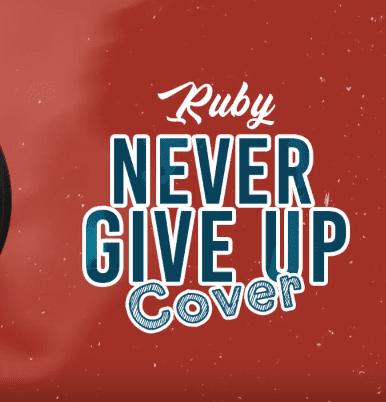 AUDIO| Ruby – Never Give Up Cover | Download New song