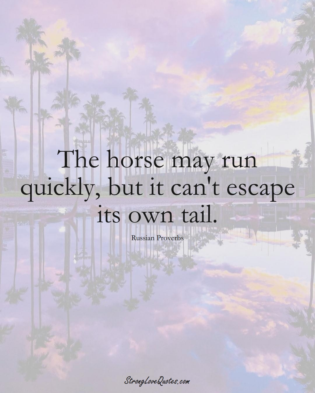 The horse may run quickly, but it can't escape its own tail. (Russian Sayings);  #AsianSayings