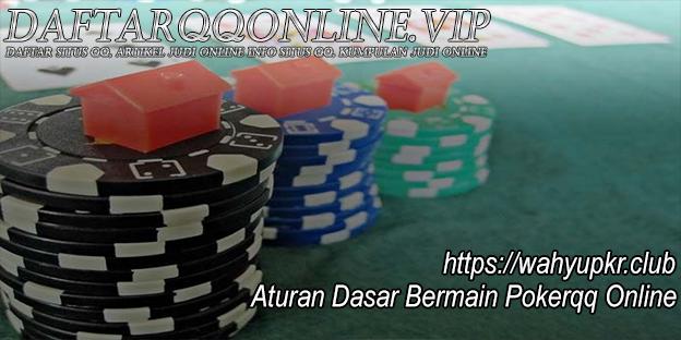 Aturan Dasar Bermain Pokerqq Online