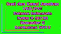 soal ukk pat bahasa indonesia kelas 6 sd semester 2