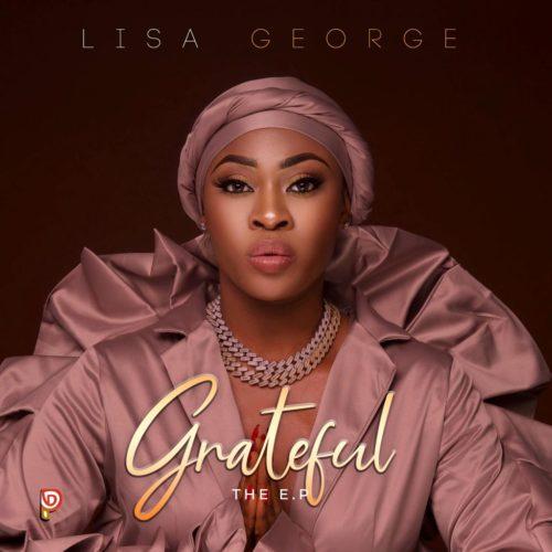 "[Music] Lisa George – ""Grateful"" (EP) + ""Girls Abre"""