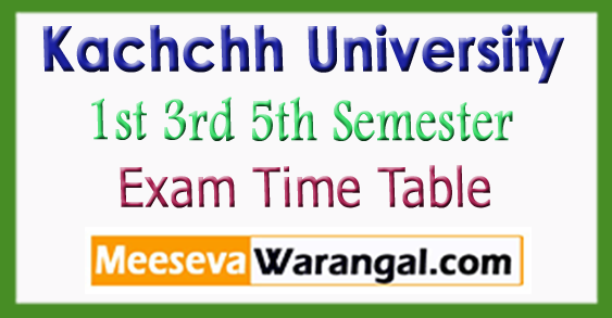 Kachchh University UG PG 1st 3rd 5th Semester Exam Time Table 2017-18