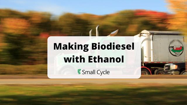 making biodiesel with ethanol