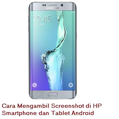 Cara Mengambil Screenshot di HP Smartphone dan Tablet Android