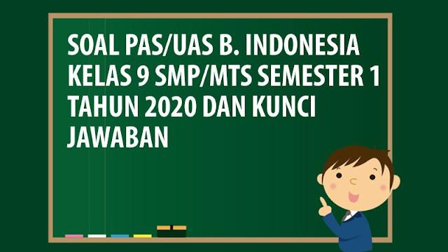 Soal PAS/UAS Bahasa Indonesia Kelas 9 SMP/MTS Semester 1 Tahun 2020