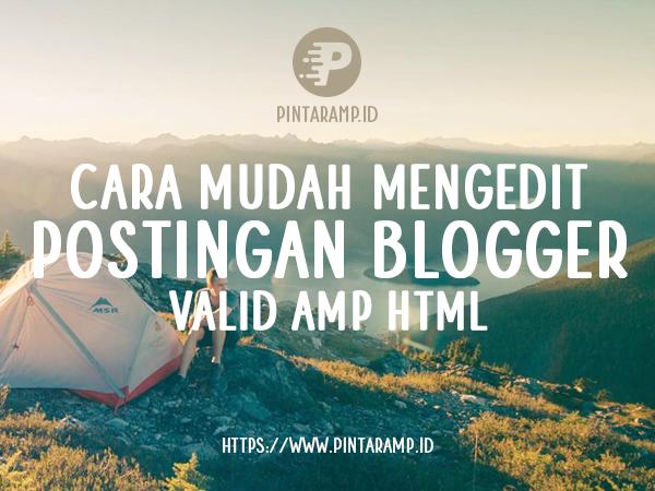 Cara Mudah Mengedit Postingan Blogger Valid AMP