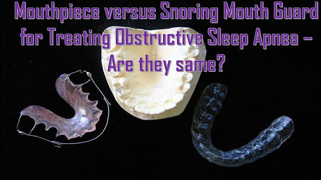 Mouthpiece versus Snoring Mouth Guard for Treating Obstructive Sleep Apnea – Are they same?