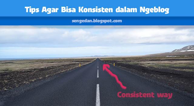 Tips Agar Bisa Konsisten dalam Ngeblog