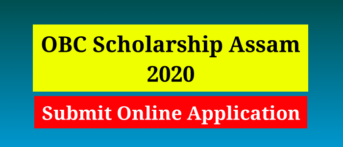 OBC Scholarship Assam 2020: Apply Online for Pre & Post-Matric OBC Scholarship