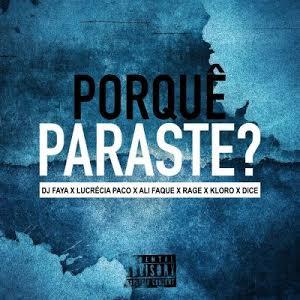 Dj Faya - Porquê Paraste? (feat. Lucrécia Paco, Ali Faque, Rage, Kloro & Dice)