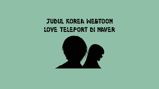 Link Korea Webtoon Love Teleport di Naver
