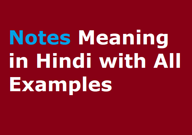 Notes Meaning in Hindi with All Examples