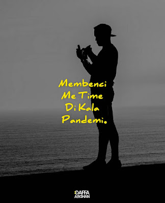 Membenci me time di kala pandemi