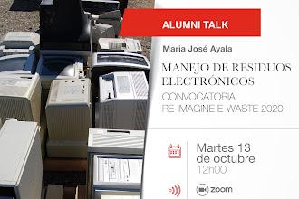 Alumni Talk: Manejo de Residuos Electrónicos con María José Ayala Convocatoria Re-imagine e-waste 2020