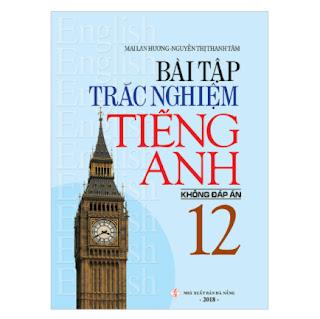 Bài Tập Trắc Nghiệm Tiếng Anh 12 (Không Đáp Án) ebook PDF-EPUB-AWZ3-PRC-MOBI