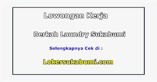 Lowongan Kerja Berkah Laundry Sukabumi Terbaru