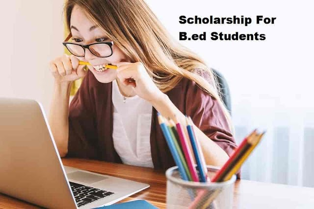 Scholarship For B.ed Students- Fellowship For Meritorious Students