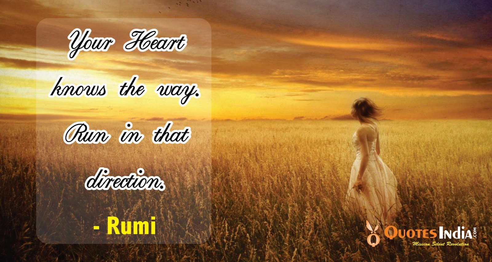 Your Heart Knows The Way Run In That Direction Rumi Quotes