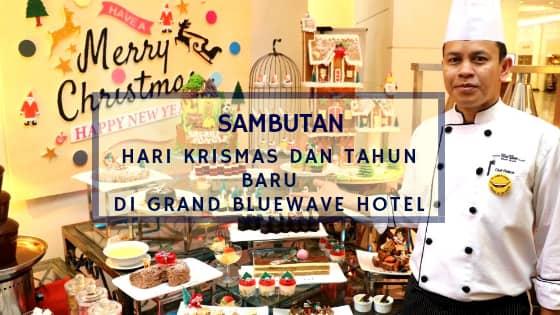Sambutan Hari krismas dan Tahun baru di Grand Bluewave Hotel Shah Alam