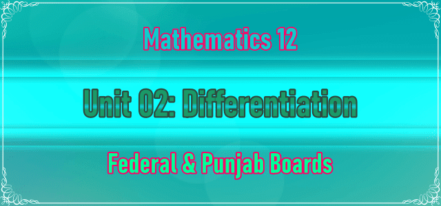 2nd Year (Inter Part-2) Math Chapter 2 Notes | Unit 02: Differentiation