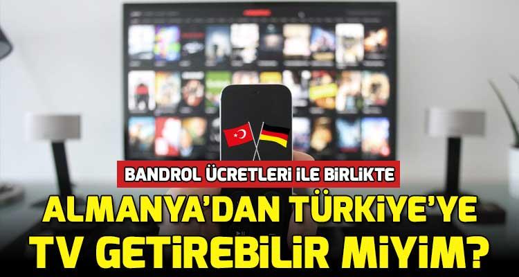 Almanya'dan Türkiye'ye Uçakla Televizyon Getirebilir Miyim?
