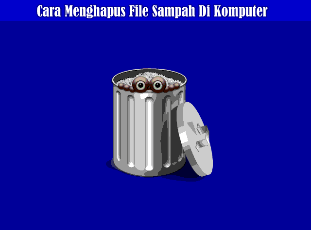 Cara Menghapus File Sampah (Junk Files) Di Komputer Windows 7/8/10