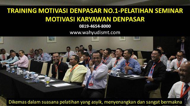 TRAINING MOTIVASI DENPASAR - TRAINING MOTIVASI KARYAWAN DENPASAR - PELATIHAN MOTIVASI DENPASAR – SEMINAR MOTIVASI DENPASAR
