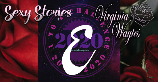 Virginia Waytes' Sexy Stories - AtoZChallenge 2020 - E