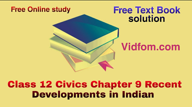 Class 12 Civics Chapter 9 Recent Developments in Indian