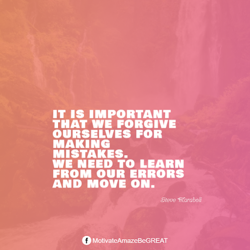 "Inspirational Quotes About Life And Struggles: ""It is important that we forgive ourselves for making mistakes. We need to learn from our errors and move on."" - Steve Maraboli"