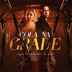 Baixar Musica May Casemiro e Edu - Cola na Grade Mp3