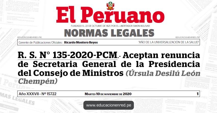 R. S. N° 135-2020-PCM.- Aceptan renuncia de Secretaria General de la Presidencia del Consejo de Ministros (Úrsula Desilú León Chempén)