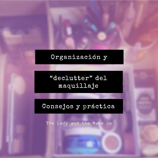 """Organización y """"declutter"""" del maquillaje - Consejos y puesta en práctica"""