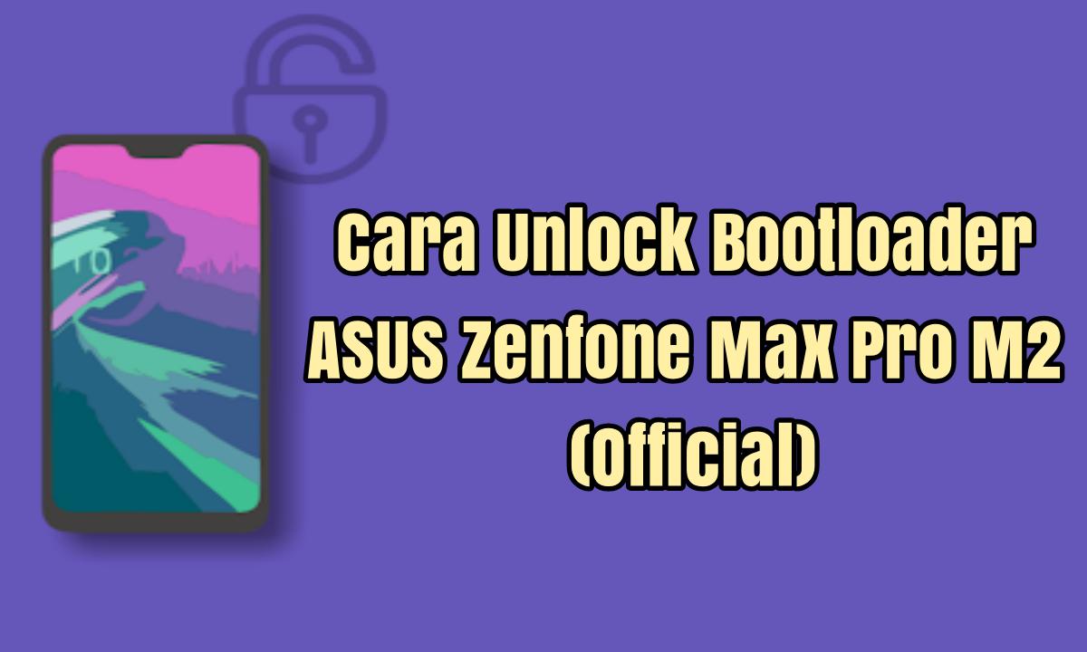 Cara Unlock Bootloader Asus Zenfone Max Pro M2 (Official) Terbaru