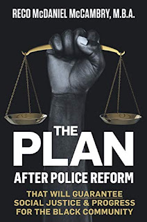 THE PLAN: After Police Reform that will GUARANTEE Social Justice and Progress for the Black Community book promotion by Reco McCambry