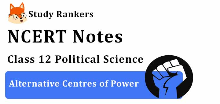 Chapter 4 Alternative Centres of Power Class 12 Political Science Notes