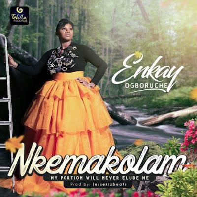 [Music + Video] Enkay Ogboruche – Nkemakolam