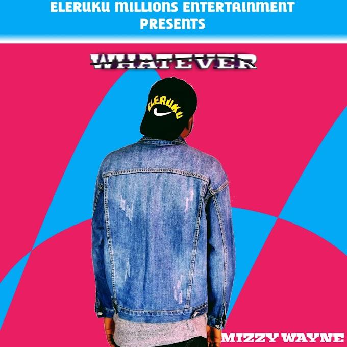 DOWNLOAD MP3: Mizzy Wayne - Whatever