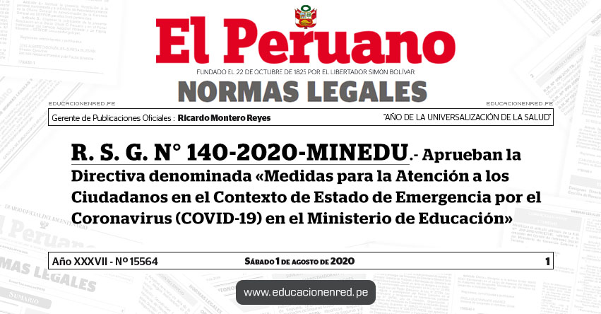 R. S. G. N° 140-2020-MINEDU.- Aprueban la Directiva denominada «Medidas para la Atención a los Ciudadanos en el Contexto de Estado de Emergencia por el Coronavirus (COVID-19) en el Ministerio de Educación»
