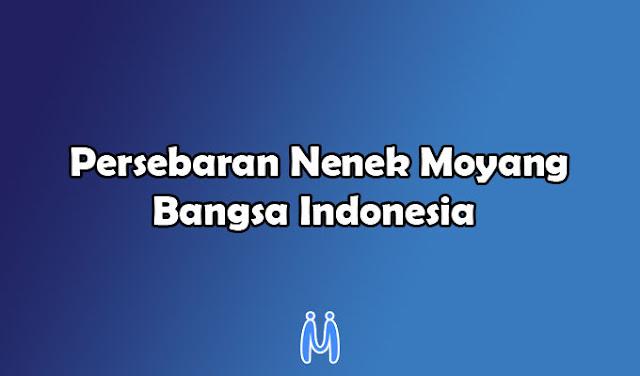 Proses Persebaran Nenek Moyang Bangsa Indonesia