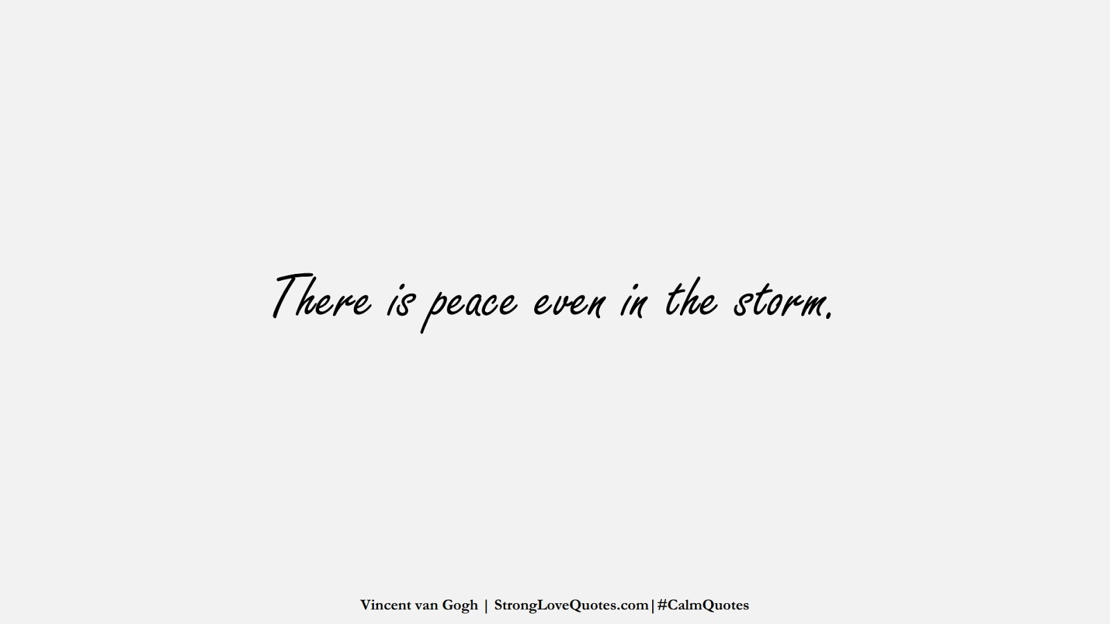 There is peace even in the storm. (Vincent van Gogh);  #CalmQuotes