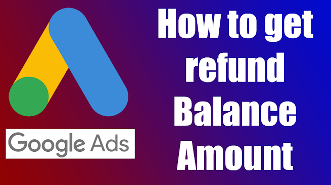 How to get refund of Google Ads Balance Amount? Google Ads: Complete Payments Account Activity