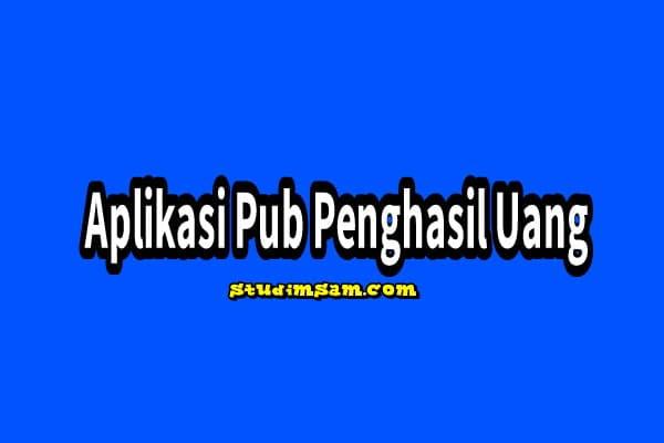 aplikasi pub penghasil uang
