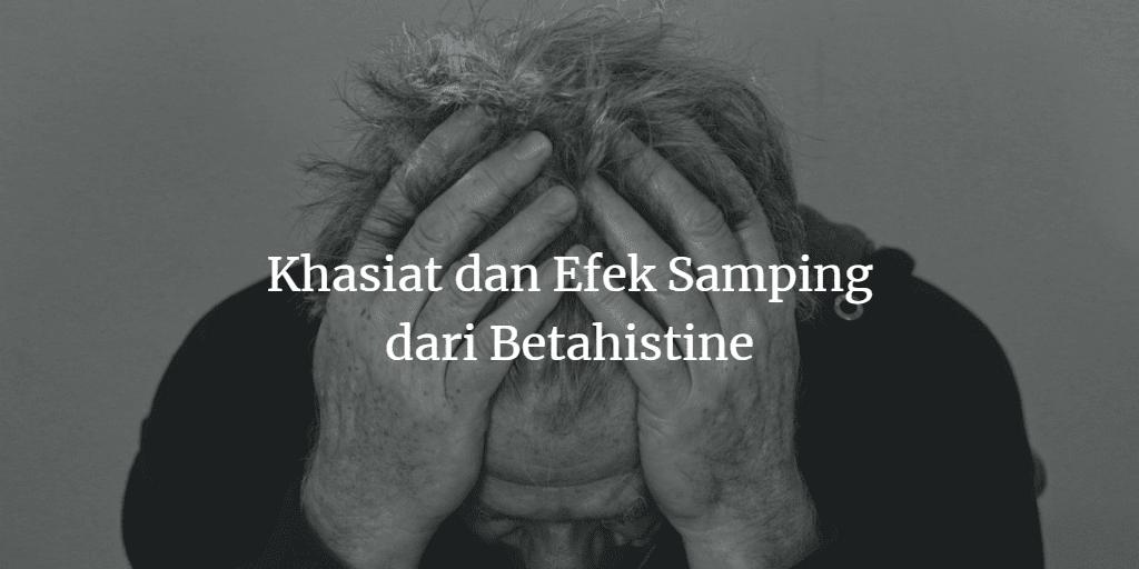 Penasaran Khasiat dan Efek Samping dari Betahistine? Berikut Ulasannya!