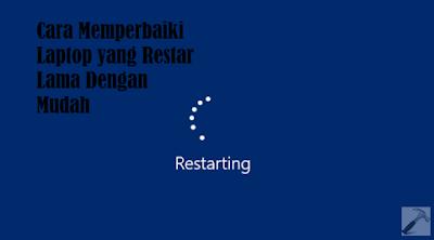 Inilah 4 Cara Memperbaiki Laptop yang Restart Lama Dengan Mudah, kenapa restart laptop lama?, apa penyebab laptop restartnya lama?, cara memperbaiki laptop yang restart lama, bagaimana cara memperbaiki laptop yang restart lama,